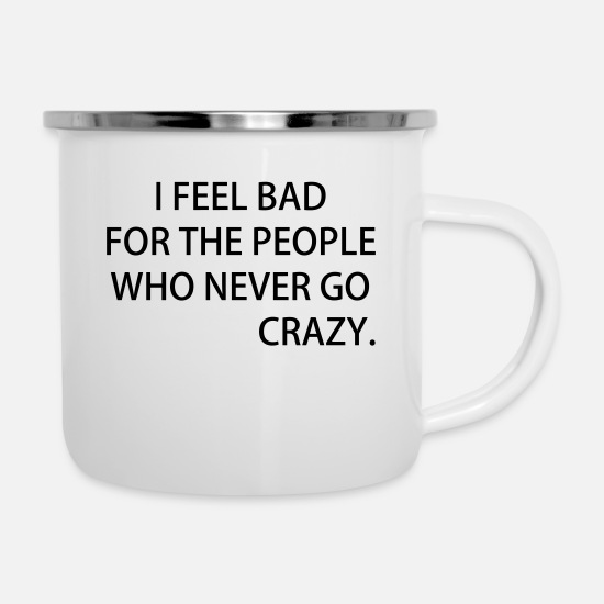 Crazy Eights Mugs & Drinkware - I FEEL BAD FOR THE PEOPLE WHO NEVER GO CRAZY - Enamel Mug white