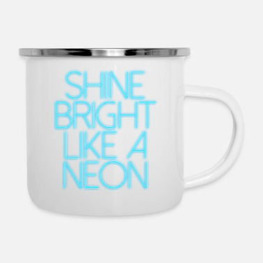 Tag SHINE BRIGHT LIKE A NEON - Enamel Mug