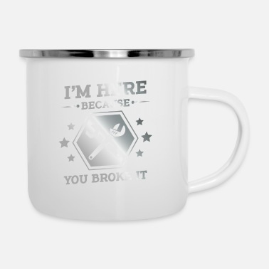 Im Here Because You Broke It I'm here because you broke it - fun mechanic gift - Enamel Mug