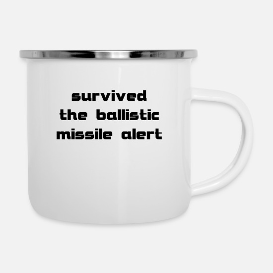 Alert Mugs & Drinkware - survived the ballistic missile alert - Enamel Mug white
