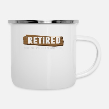 Retirement Retired Not My Problem Anymore Funny Retirement - Enamel Mug