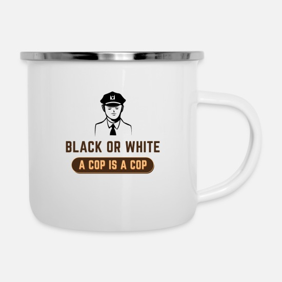 Cop Mugs & Drinkware - BLACK OR WHITE A COP IS A COP - Enamel Mug white