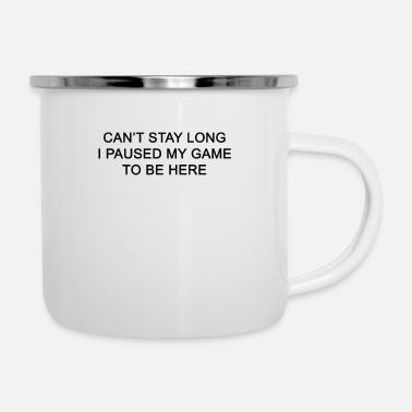 Can not stay long I paused my game - Enamel Mug