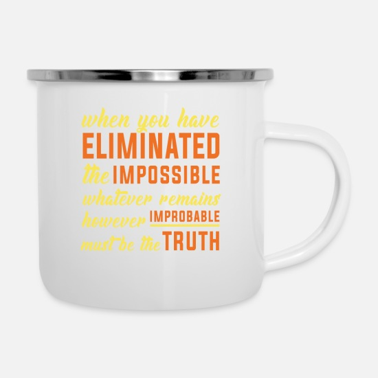 Birthday Mugs & Drinkware - Eliminate the impossible, which is still the truth - Enamel Mug white