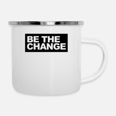Change Be the Change - be the change - Enamel Mug