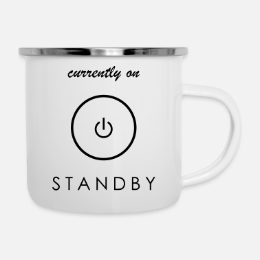Standby currently on STANDBY - Enamel Mug
