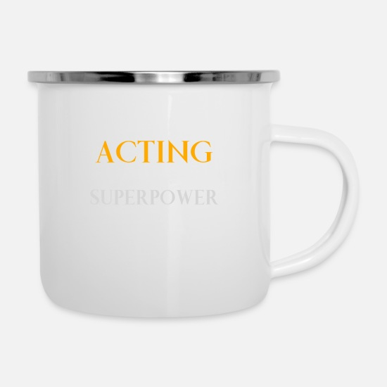 Birthday Mugs & Drinkware - Acting Is My Superpower T-Shirt, Funny Actress - Enamel Mug white