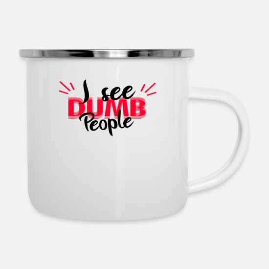 Stupid Mugs & Drinkware - I see stupid people provocation gift - Enamel Mug white