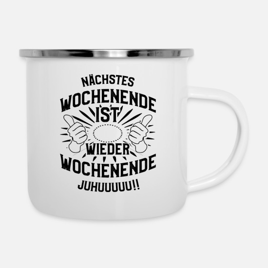 Spreadmusic2015 Mugs & Drinkware - NEXT WEEKEND IS AGAIN WEEKEND JUHUUUUU - Enamel Mug white