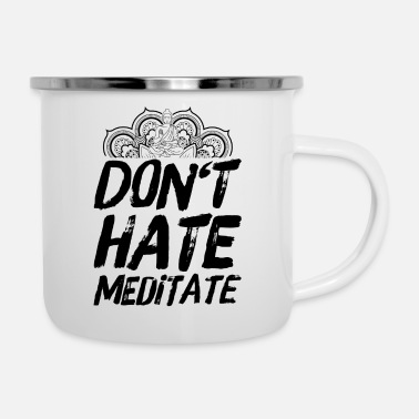 Buddhism Meditation Yoga Buddhism Sayings Do not Hate - Enamel Mug
