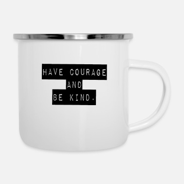 Have courage and be kind - Enamel Mug