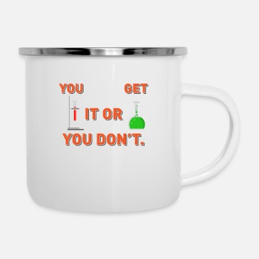 Bond CHEMISTRY: You ETHER Get It Or You Do not Gift - Enamel Mug
