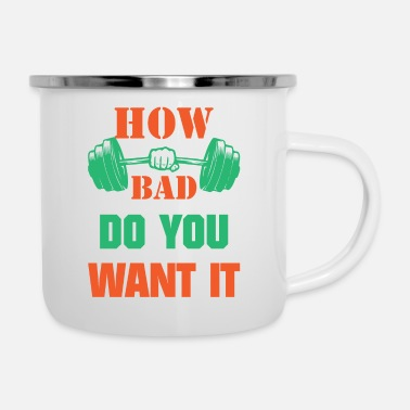 Pumpen Fitness - How bad do you want it - Emaille-Tasse