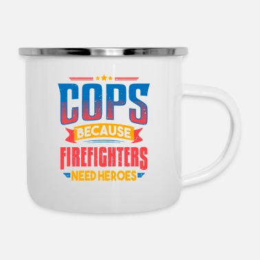 Police Cops Because Firefighters Need Heroes Funny Gift - Enamel Mug