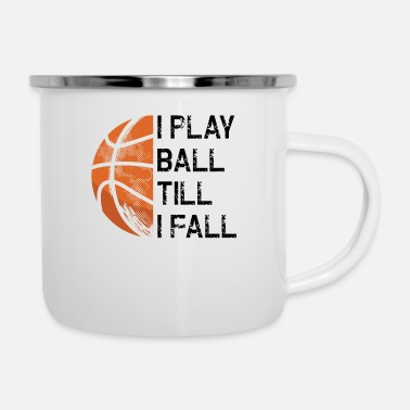 Spiel Basketball I Play Ball Till I Fall Design Für Bask - Emaille-Tasse
