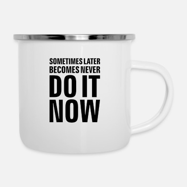 Hustle SOMETIMES LATER BECOMES NEVER DO IT NOW - Enamel Mug
