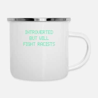 Anti Introverted - but will fight racists - Enamel Mug