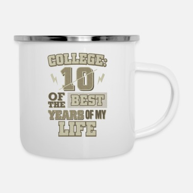 College College Life College 10 Best Years College - Enamel Mug