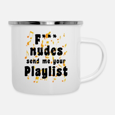 F* Nudes Send Me Your Playlist - Emaille-Tasse