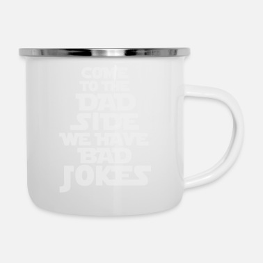 Scifi Come to the Dad Side we have Bad Jokes Geschenk - Emaille-Tasse