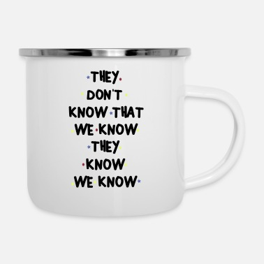 Know THEY DONT KNOW THAT WE KNOW THEY KNOW WE KNOW - Enamel Mug