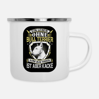 Bully - A Life Without Bull Terrier is shit - Enamel Mug