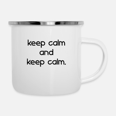 Calm keep calm and keep calm - Enamel Mug