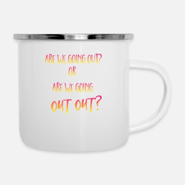 Go Out are we going out out? - Enamel Mug