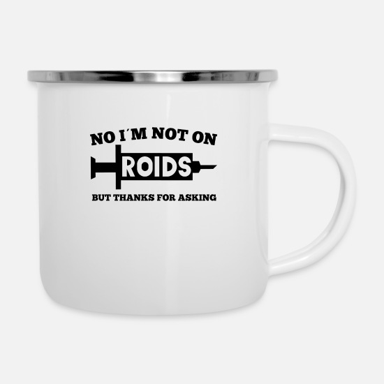 Steroids Mugs & Drinkware - No I'm on roids but thanks for asking for fitness - Enamel Mug white