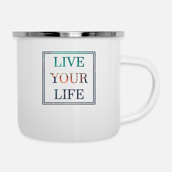 Birthday Mugs & Drinkware - Live Your Life Motivation Bliss Happiness Lifegoal - Enamel Mug white