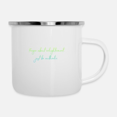 Authenticity Be authentic - Emaille-Tasse
