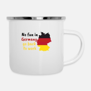 Fun No Fun in Germany go back to work - Emaille-Tasse