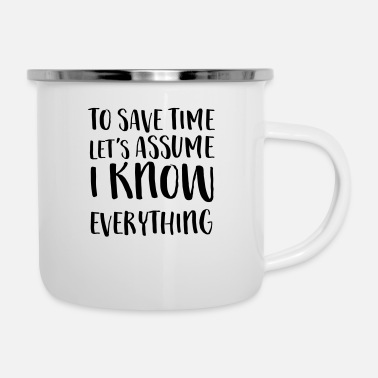 Personal To Save Time Let's Assume I Know Everything - Enamel Mug