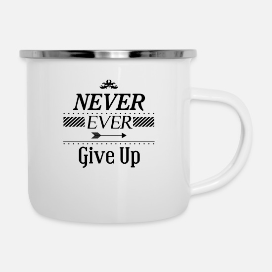 Never Give Up Kopper & tilbehør - Never ever give up - Emaljekopp hvit