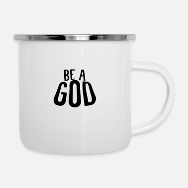 God BE A GOD - Enamel Mug