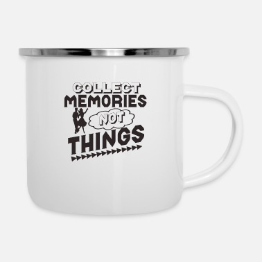 Collect Memories Collect memories, not things - gift idea - Enamel Mug
