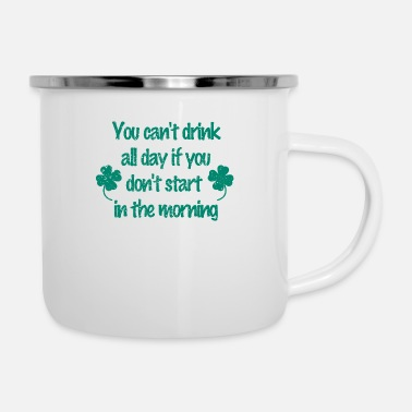 Celtic St Patrick's Day - You can't drink all day - Emaille-Tasse