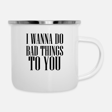 Präsentieren I WANNA DO BAD THINGS TO YOU TUMBLR SHIRT - Emaille-Tasse