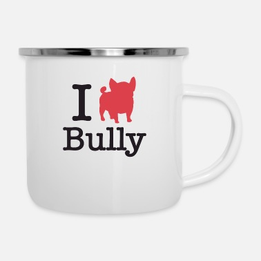 I Love I Love Bully - I Love Bulldogge - I love Frenchie - Emaille-Tasse