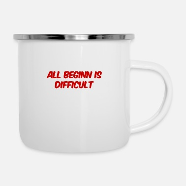 Challenger every beginning is difficult - Enamel Mug