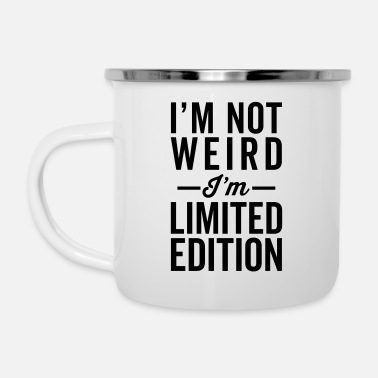Weird I'm Limited Edition Funny Quote - Emaille mok