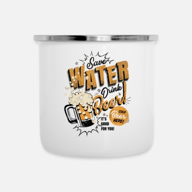 save water - drink beer - Emaille-Tasse