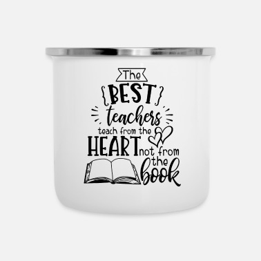 best teachers teach from the heart not the book - Emaille-Tasse