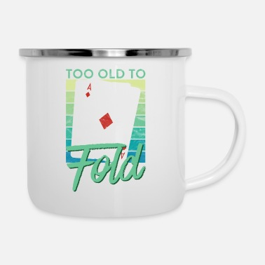 Bluff Too Old To Fold Funny Poker - Emaille-Tasse