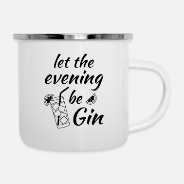 Trinken Gin Spruch Abend Beginn Let the evening begin - Emaille-Tasse