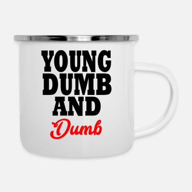 Dumb young dumb and dumb - Enamel Mug