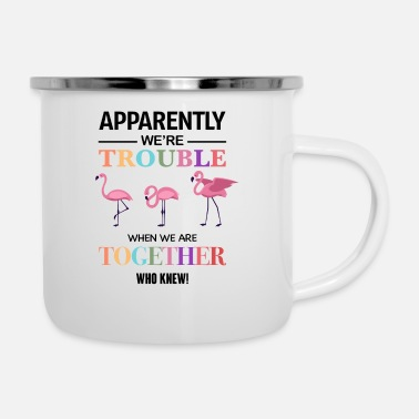We Re The Apparently We re Trouble When We Are Together - Enamel Mug