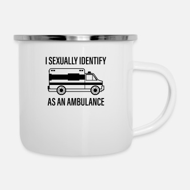 Ambulance I Sexually Identify As An Ambulance Funny T-Shirt - Enamel Mug