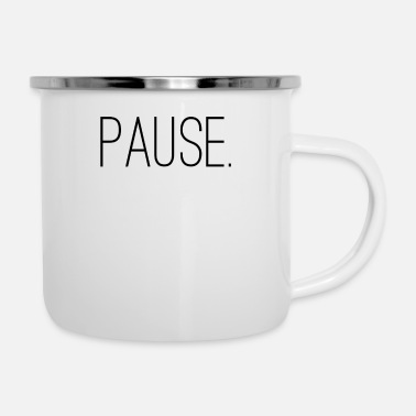 Pause Pause. - Emaille-Tasse