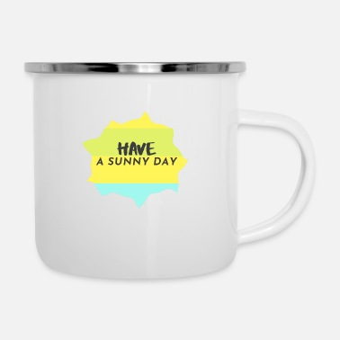Sunny Day Have a sunny day - Emaille-Tasse